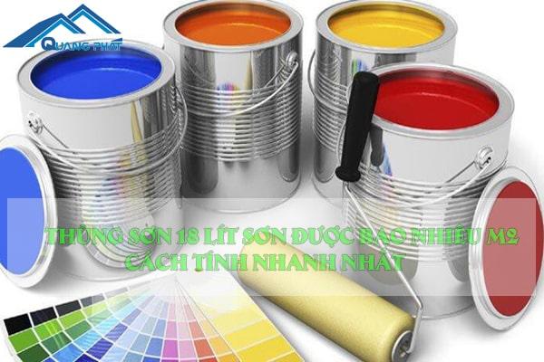 Thùng sơn 18 lít sơn được bao nhiêu M2 – Cách tính nhanh nhất